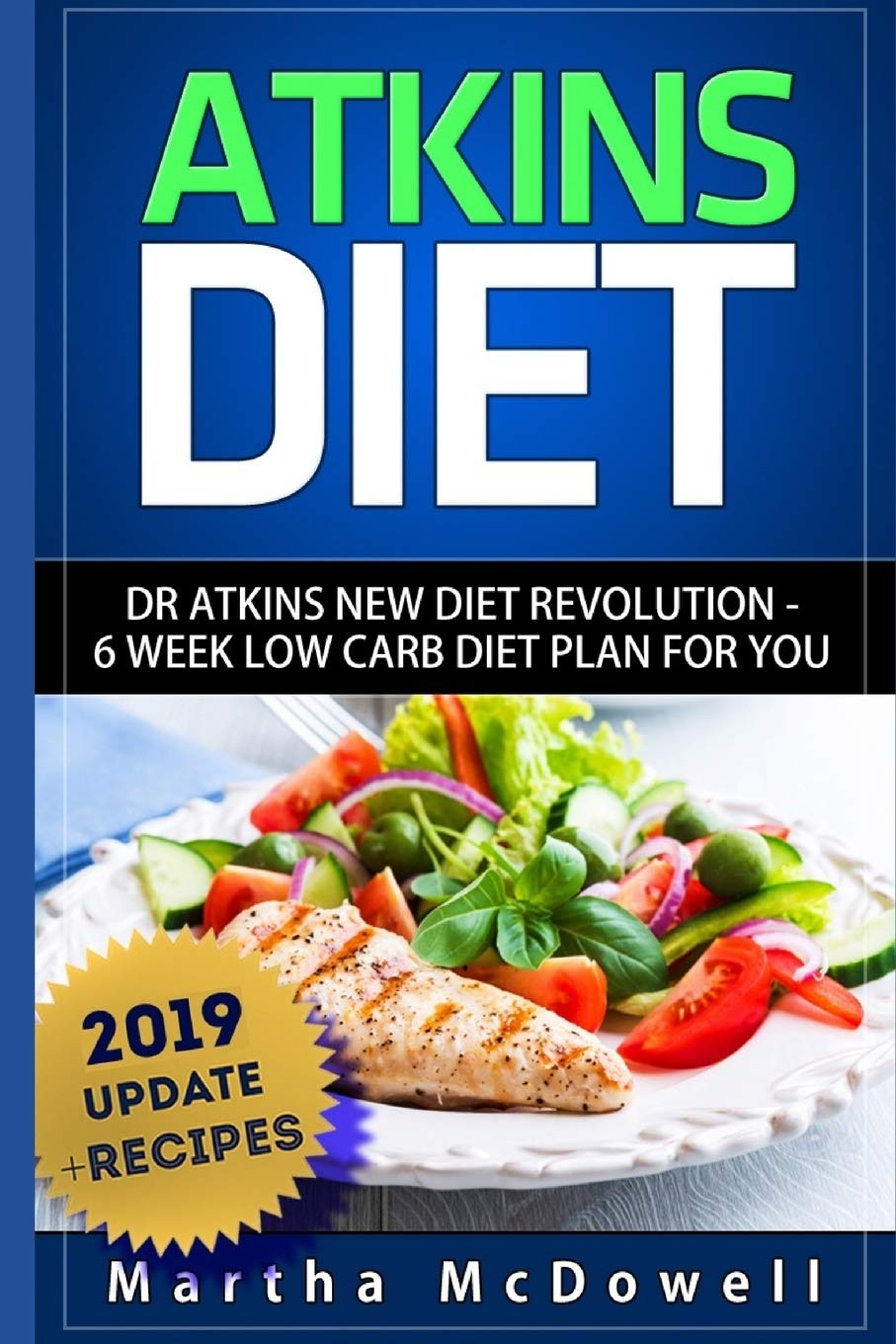 Atkins Diet: Dr. Atkins New Diet Revolution – 6 Week Low Carb Diet Plan for You (Atkins Diet Book, Low Carb Cookbook, Atkins Diet Cookbook, High Protein Cookbook, New Atkins Diet)